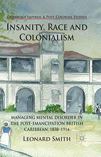 Insanity, Race and Colonialism: Managing Mental Disorder: L. Smith