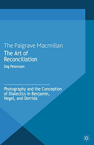 9781349440276: The Art of Reconciliation: Photography and the Conception of Dialectics in Benjamin, Hegel, and Derrida