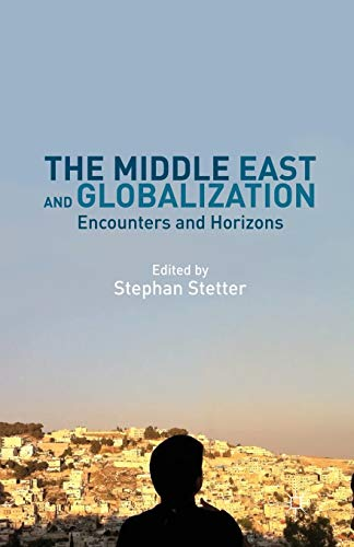 9781349440856: The Middle East and Globalization: Encounters and Horizons