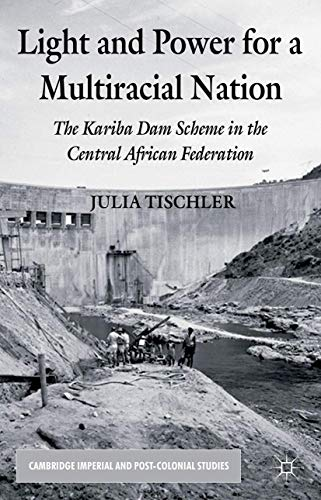 9781349443611: Light and Power for a Multiracial Nation: The Kariba Dam Scheme in the Central African Federation (Cambridge Imperial and Post-Colonial Studies Series)