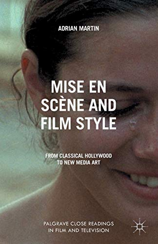 9781349444175: Mise en Scène and Film Style: From Classical Hollywood to New Media Art (Palgrave Close Readings in Film and Television)