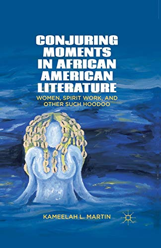 9781349444342: Conjuring Moments in African American Literature: Women, Spirit Work, and Other Such Hoodoo