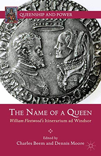 9781349444762: The Name of a Queen: William Fleetwood's Itinerarium ad Windsor (Queenship and Power)