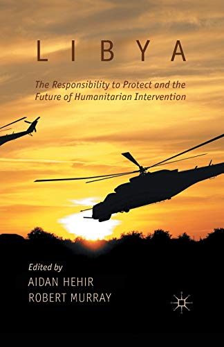 9781349445462: Libya, the Responsibility to Protect and the Future of Humanitarian Intervention