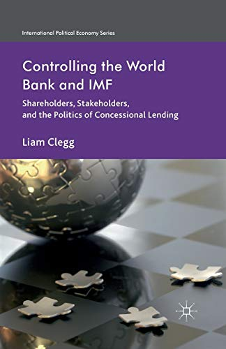 9781349445752: Controlling the World Bank and IMF: Shareholders, Stakeholders, and the Politics of Concessional Lending (International Political Economy Series)