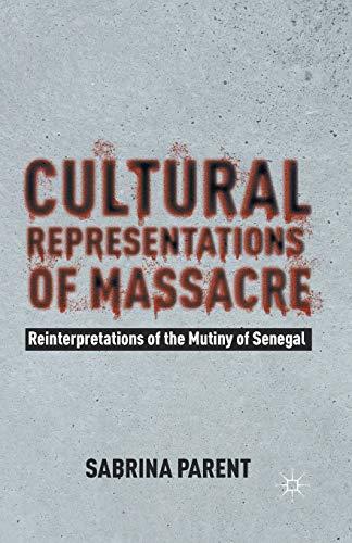 9781349445967: Cultural Representations of Massacre: Reinterpretations of the Mutiny of Senegal