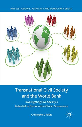 9781349447275: Transnational Civil Society and the World Bank: Investigating Civil Society's Potential to Democratize Global Governance (Interest Groups, Advocacy and Democracy Series)
