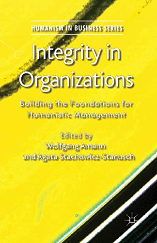9781349447657: Integrity in Organizations: Building the Foundations for Humanistic Management (Humanism in Business Series)