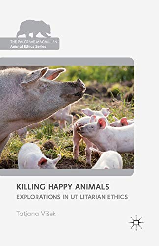 9781349449255: Killing Happy Animals: Explorations in Utilitarian Ethics (The Palgrave Macmillan Animal Ethics Series)