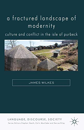 9781349449491: A Fractured Landscape of Modernity: Culture and Conflict in the Isle of Purbeck (Language, Discourse, Society)