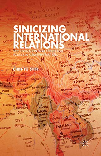 9781349450169: Sinicizing International Relations: Self, Civilization, and Intellectual Politics in Subaltern East Asia