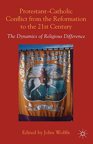 9781349450237: Protestant-Catholic Conflict from the Reformation to the 21st Century: The Dynamics of Religious Difference
