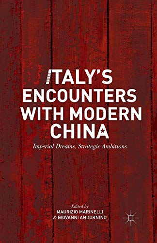 9781349450640: Italy's Encounters with Modern China: Imperial Dreams, Strategic Ambitions