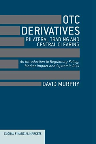 9781349451371: OTC Derivatives: Bilateral Trading and Central Clearing: An Introduction to Regulatory Policy, Market Impact and Systemic Risk (Global Financial Markets)