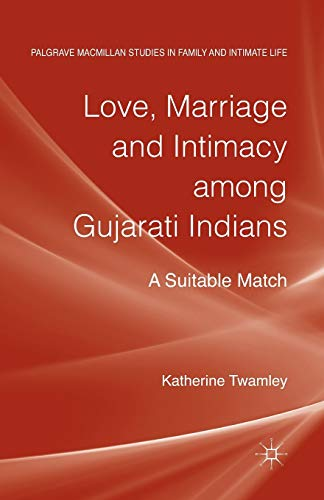 9781349451487: Love, Marriage and Intimacy among Gujarati Indians: A Suitable Match (Palgrave Macmillan Studies in Family and Intimate Life)