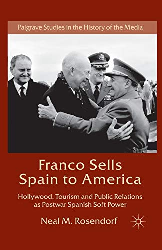 9781349452644: Franco Sells Spain to America: Hollywood, Tourism and Public Relations as Postwar Spanish Soft Power (Palgrave Studies in the History of the Media)
