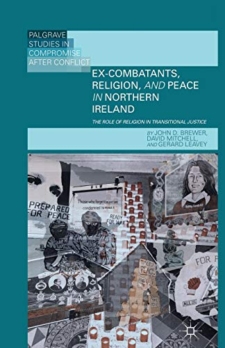 9781349452705: Ex-Combatants, Religion, and Peace in Northern Ireland: The Role of Religion in Transitional Justice (Palgrave Studies in Compromise after Conflict)