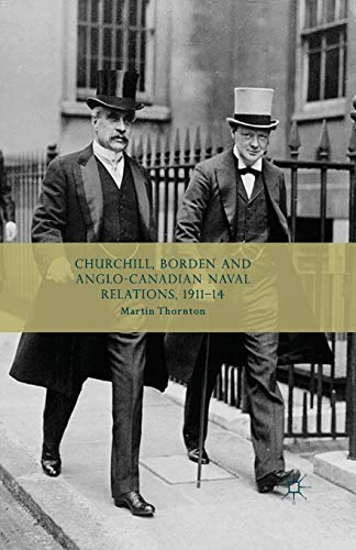 9781349453306: Churchill, Borden and Anglo-Canadian Naval Relations, 1911-14