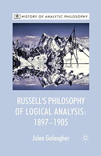 9781349453733: Russell's Philosophy of Logical Analysis, 1897-1905 (History of Analytic Philosophy)
