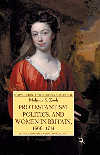 9781349454105: Protestantism, Politics, and Women in Britain, 1660-1714 (Early Modern History: Society and Culture)