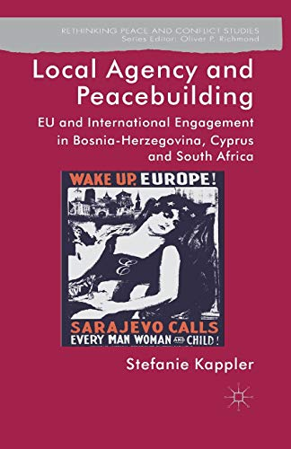 9781349455454: Local Agency and Peacebuilding: EU and International Engagement in Bosnia-Herzegovina, Cyprus and South Africa (Rethinking Peace and Conflict Studies)