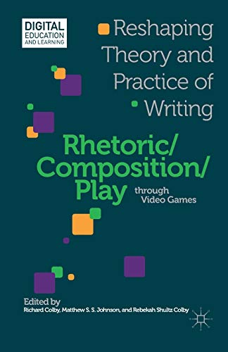 9781349455621: Rhetoric / Composition / Play Through Video Games: Reshaping Theory and Practice of Writing