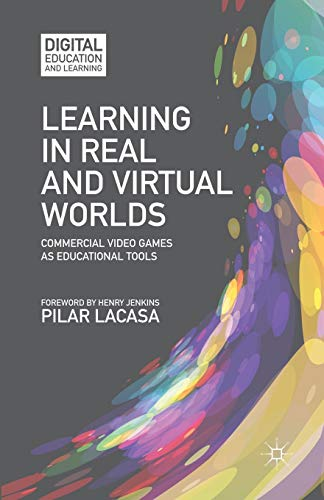 9781349457120: Learning in Real and Virtual Worlds: Commercial Video Games as Educational Tools (Digital Education and Learning)