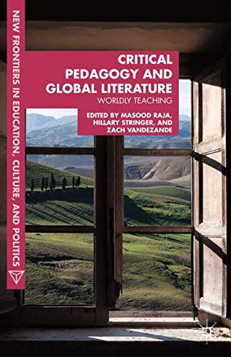 9781349457465: Critical Pedagogy and Global Literature: Worldly Teaching (New Frontiers in Education, Culture, and Politics)