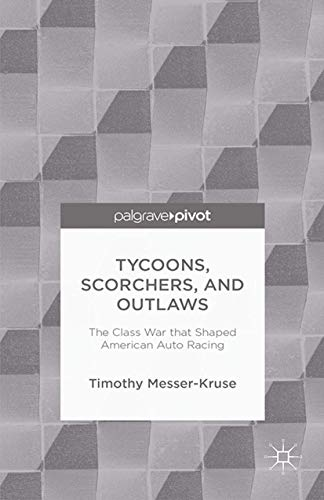 9781349458417: Tycoons, Scorchers, and Outlaws: The Class War that Shaped American Auto Racing (Palgrave Pivot)