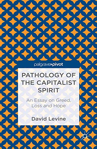 9781349459438: Pathology of the Capitalist Spirit: An Essay on Greed, Loss, and Hope