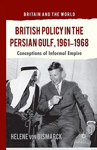 9781349459926: British Policy in the Persian Gulf, 1961-1968: Conceptions of Informal Empire (Britain and the World)