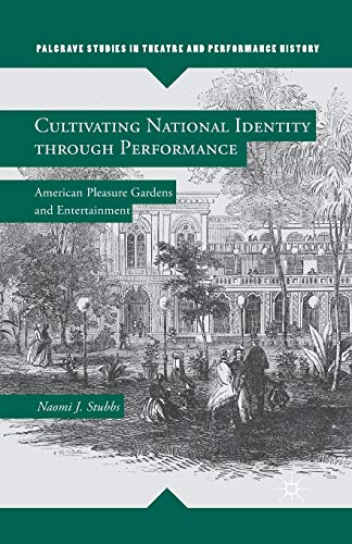 9781349460021: Cultivating National Identity through Performance: American Pleasure Gardens and Entertainment (Palgrave Studies in Theatre and Performance History)