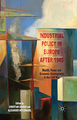 9781349460748: Industrial Policy in Europe after 1945: Wealth, Power and Economic Development in the Cold War