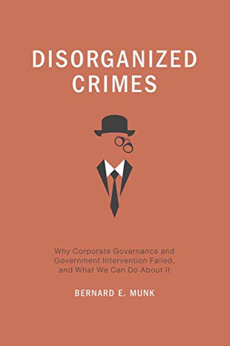 9781349460908: Disorganized Crimes: Why Corporate Governance and Government Intervention Failed, and What We Can Do About It