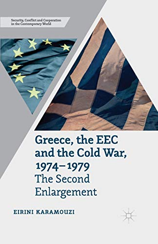 9781349461363: Greece, the EEC and the Cold War 1974-1979: The Second Enlargement (Security, Conflict and Cooperation in the Contemporary World)