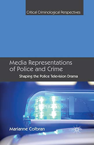 Media Representations of Police and Crime: Shaping the Police Television Drama (Critical ...
