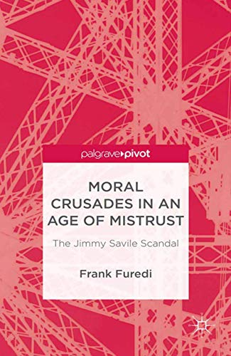 9781349463916: Moral Crusades in an Age of Mistrust: The Jimmy Savile Scandal (Palgrave Pivot)
