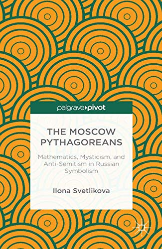 9781349463992: The Moscow Pythagoreans: Mathematics, Mysticism, and Anti-Semitism in Russian Symbolism (Palgrave Pivot)