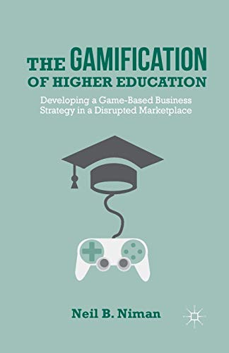 9781349464128: The Gamification of Higher Education: Developing a Game-Based Business Strategy in a Disrupted Marketplace