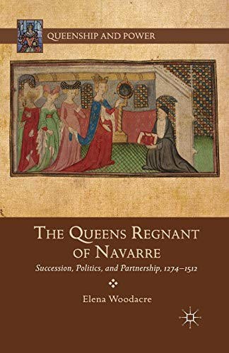 9781349464319: The Queens Regnant of Navarre: Succession, Politics, and Partnership, 1274-1512 (Queenship and Power)