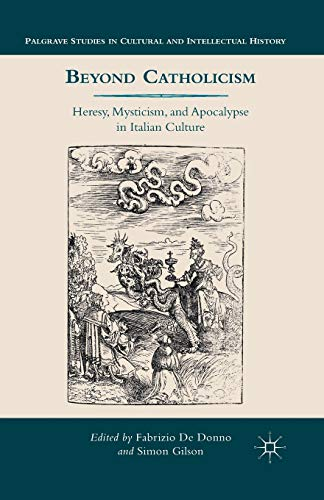 9781349465262: Beyond Catholicism: Heresy, Mysticism, and Apocalypse in Italian Culture (Palgrave Studies in Cultural and Intellectual History)