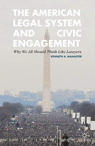 The American Legal System and Civic Engagement. Why We All Should Think Like Lawyers: KENNETH ...