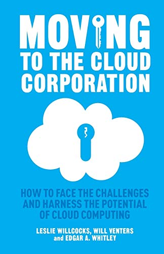 Moving to the Cloud Corporation: How to: L. Willcocks; W.