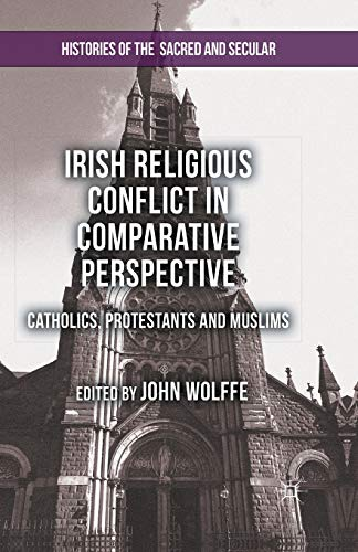 9781349468980: Irish Religious Conflict in Comparative Perspective: Catholics, Protestants and Muslims (Histories of the Sacred and Secular, 1700-2000)