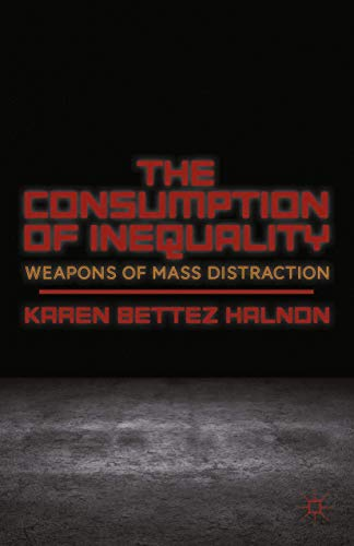 9781349469246: The Consumption of Inequality: Weapons of Mass Distraction