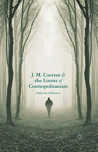 9781349469284: J.M. Coetzee and the Limits of Cosmopolitanism