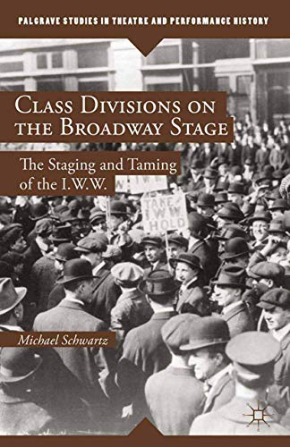 9781349469505: Class Divisions on the Broadway Stage: The Staging and Taming of the I.W.W. (Palgrave Studies in Theatre and Performance History)