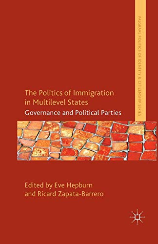 9781349471218: The Politics of Immigration in Multi-Level States: Governance and Political Parties (Palgrave Politics of Identity and Citizenship Series)