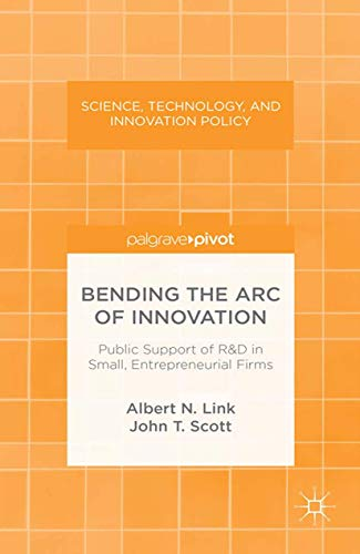 9781349475667: Bending the Arc of Innovation: Public Support of R&D in Small, Entrepreneurial Firms (Science, Technology, and Innovation Policy)