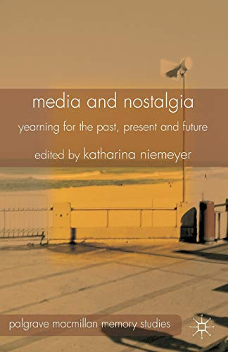 9781349477500: Media and Nostalgia: Yearning for the Past, Present and Future